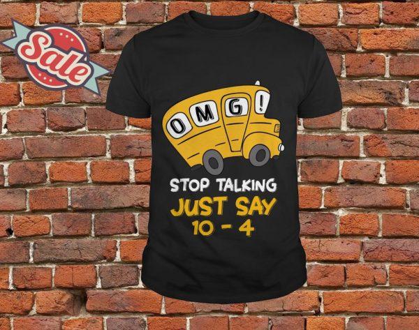 Omg stop talking just say 10 4 shirt