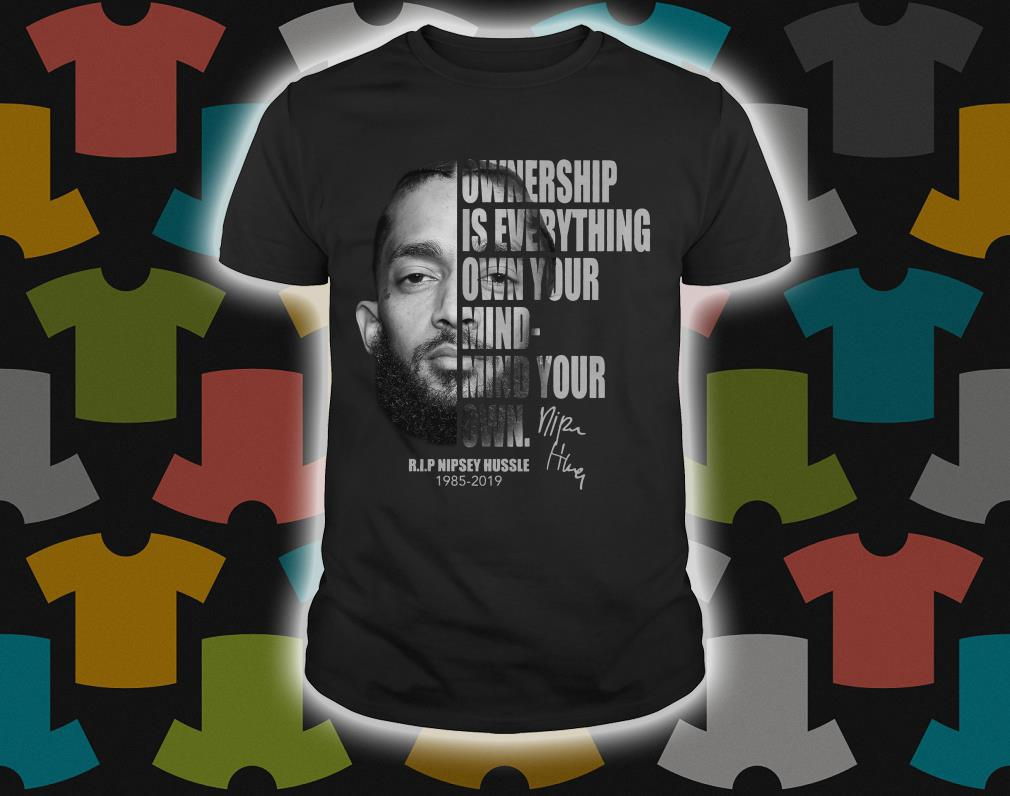 60110963bcbc9 Nipsey Hussle Ownership is everything own your mind mind your own shirt