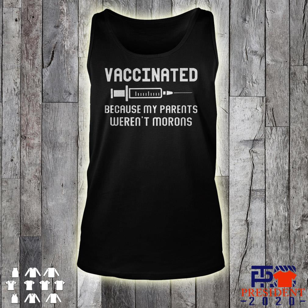 Vaccinated because my parents weren't morons tank top
