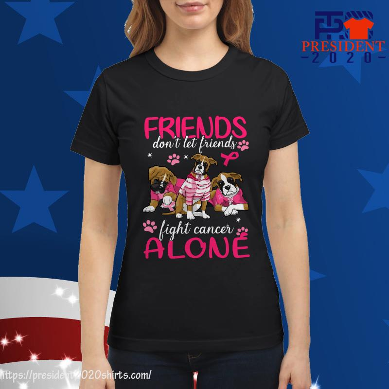 Friends don't let friends fight cancer alone ladies tee