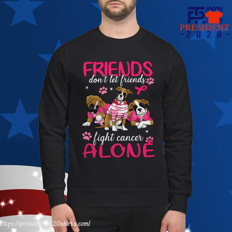 Friends don't let friends fight cancer alone sweater
