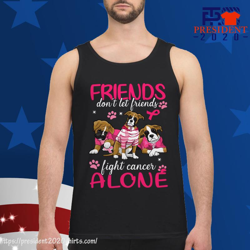Friends don't let friends fight cancer alone tank top