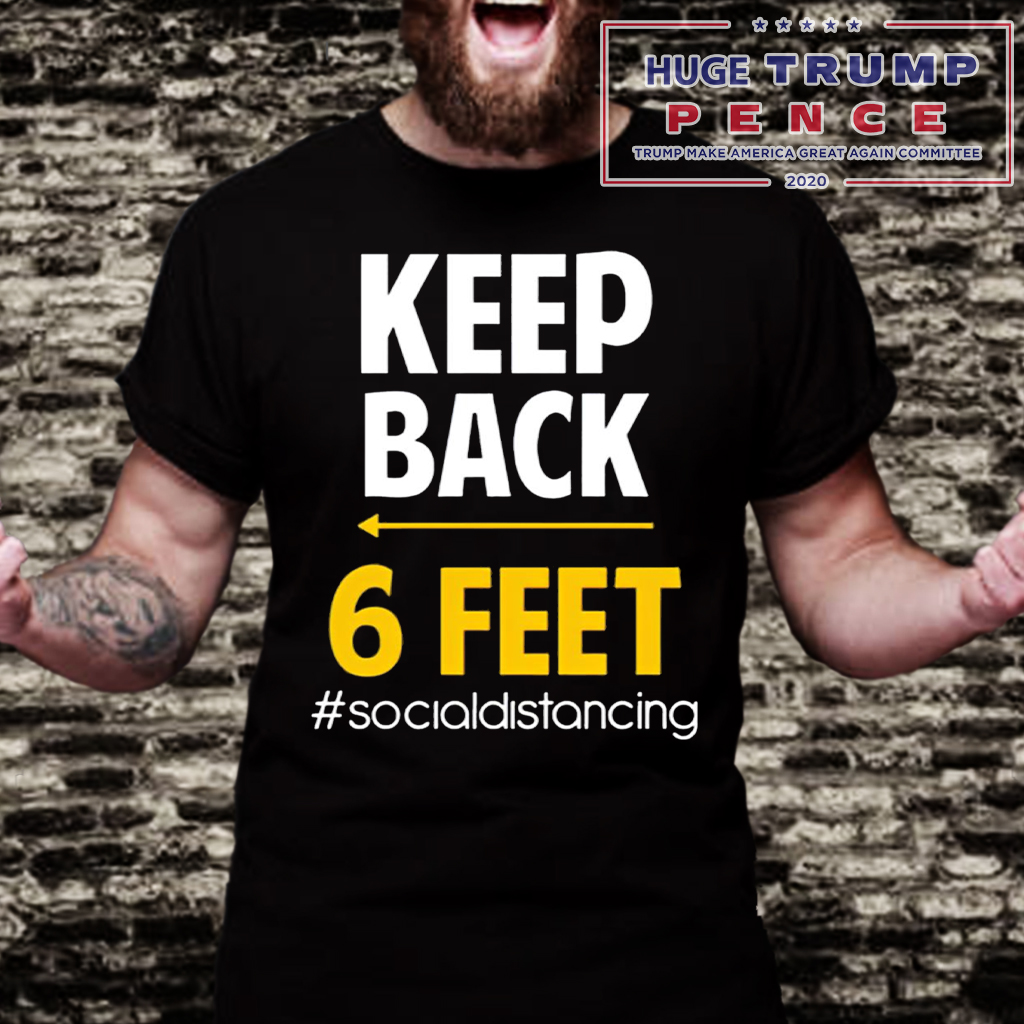 6 Feet 6 keep back 6 feet shirt - president 2020 shirts