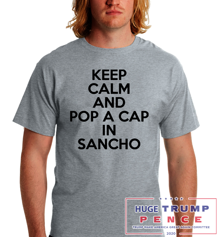 Shop Trump 2020 Keep calm and Pop a cap in Sancho shirt