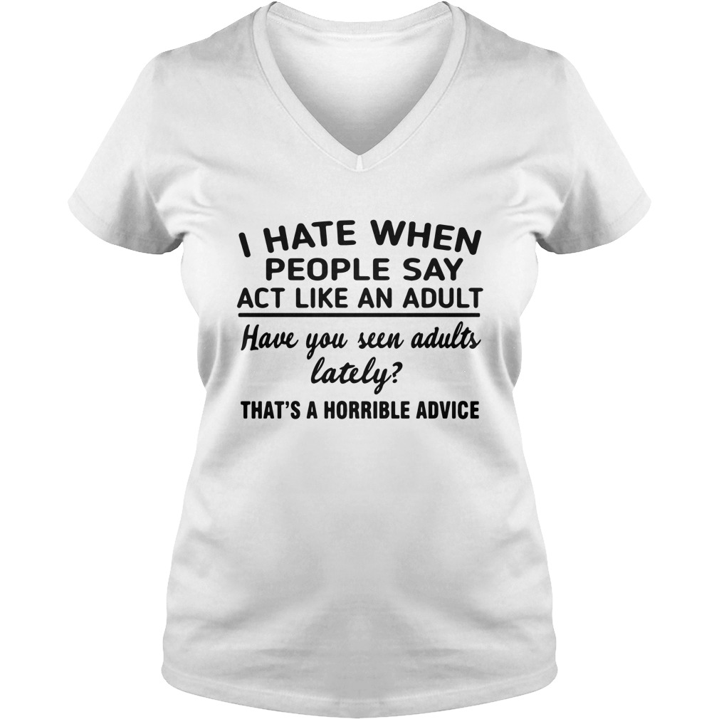 i-hate-when-people-say-act-like-an-adult-Ladies-v-neck