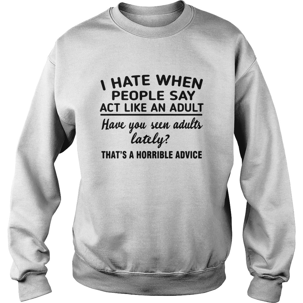 i-hate-when-people-say-act-like-an-adult-Sweater