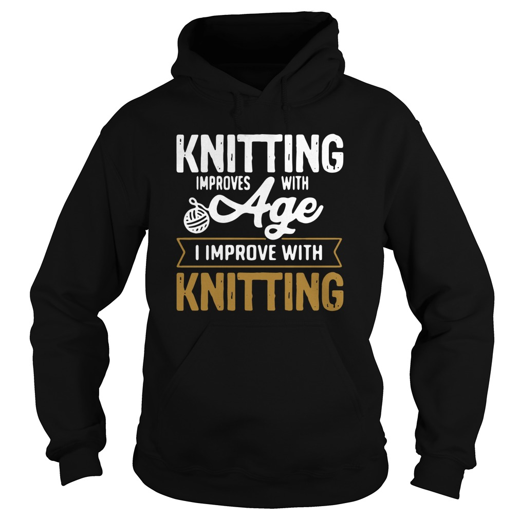 knitting-improves-with-age-i-improve-with-knitting-Hoodie