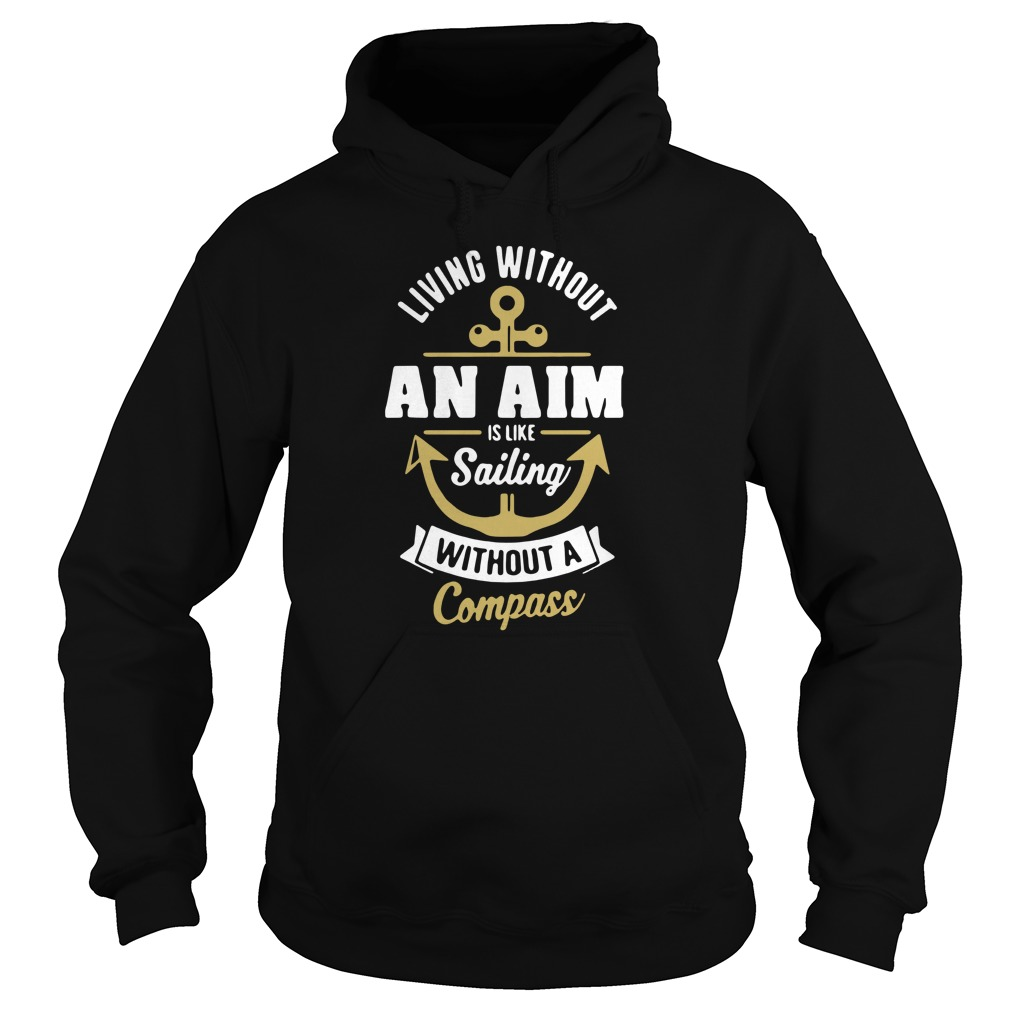 living-without-an-aim-is-like-sailing-without-a-compass-Hoodie