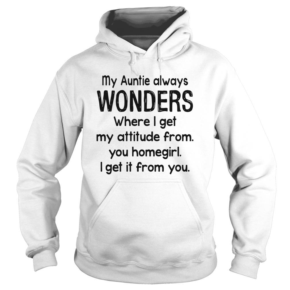 my-auntie-always-wonders-where-i-get-my-attitude-from-Hoodie