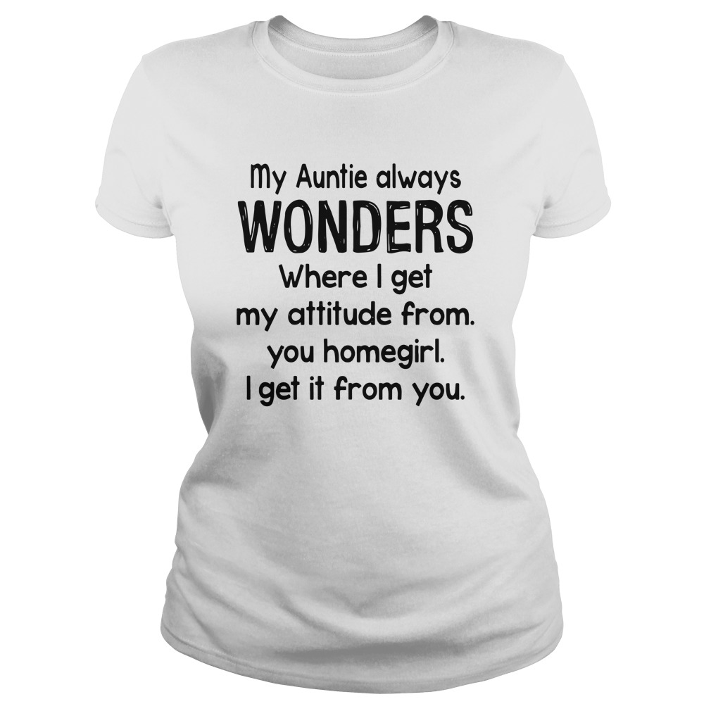 my-auntie-always-wonders-where-i-get-my-attitude-from-Ladies-tee
