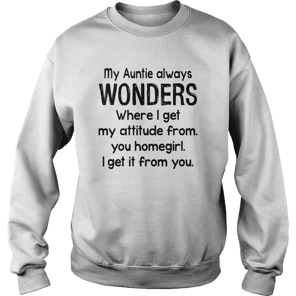 my-auntie-always-wonders-where-i-get-my-attitude-from-Sweater
