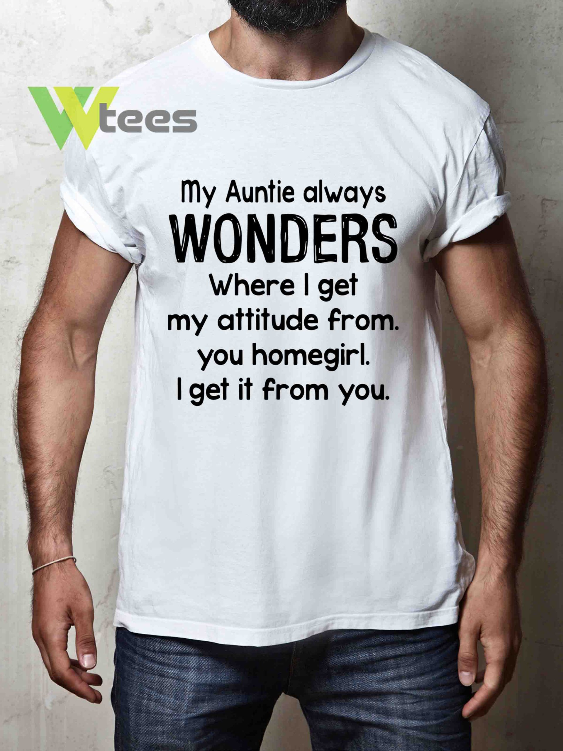 my-auntie-always-wonders-where-i-get-my-attitude-from-T-shirt