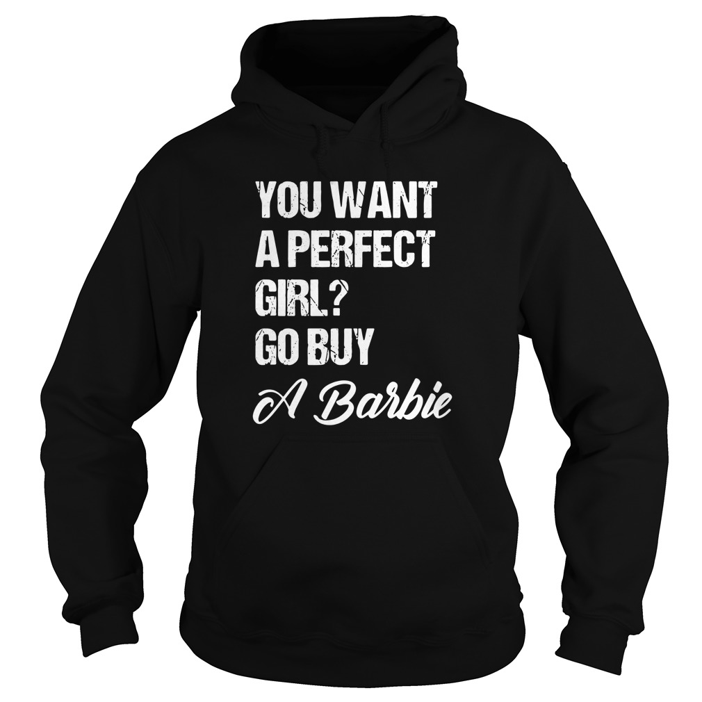 you-want-a-perfect-girl-go-buy-a-barbie-Hoodie