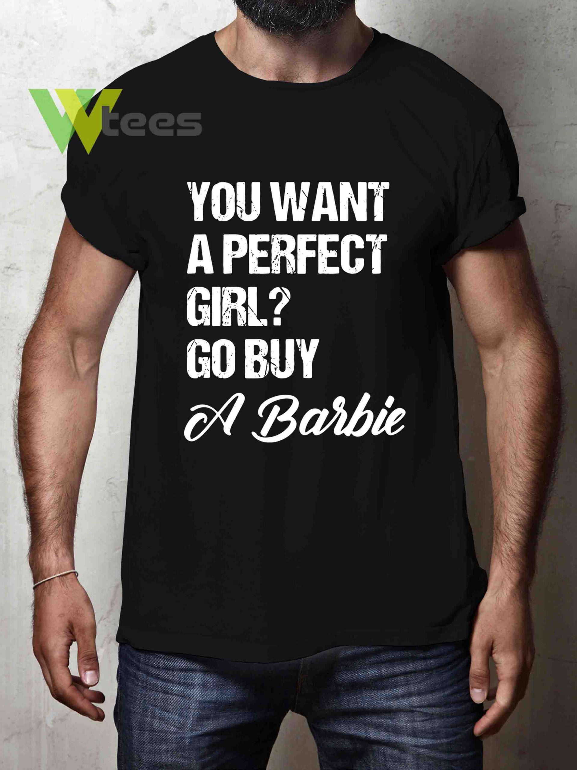 you-want-a-perfect-girl-go-buy-a-barbie-T-shirt