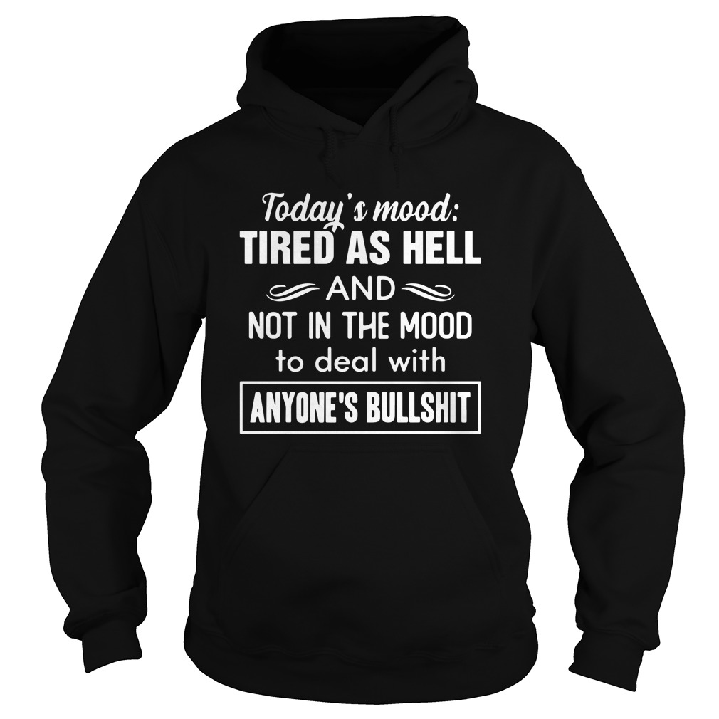 todays-mood-tired-as-hell-and-not-in-the-mood-Hoodie