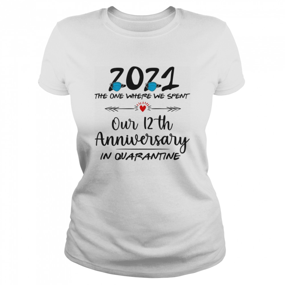 12th Wedding Anniversary Couples Him Her Quarantined 2021  Classic Women's T-shirt