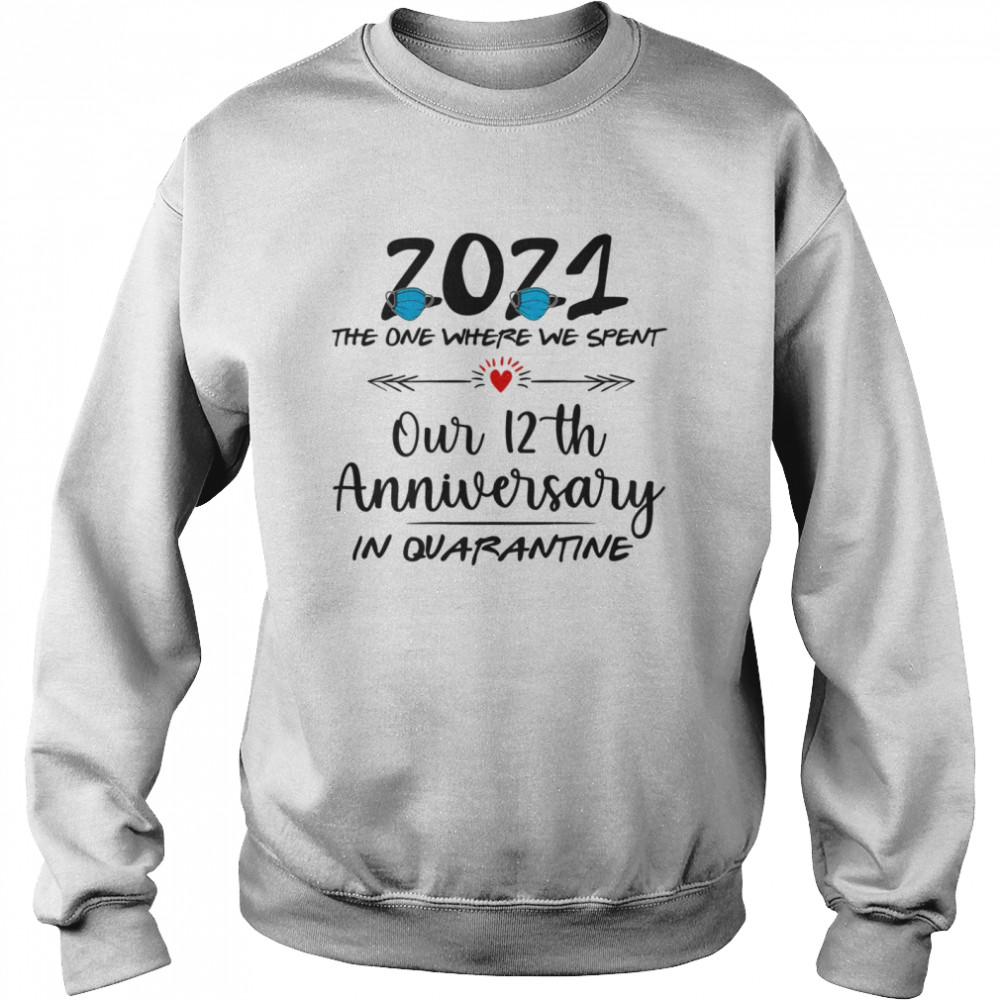 12th Wedding Anniversary Couples Him Her Quarantined 2021  Unisex Sweatshirt