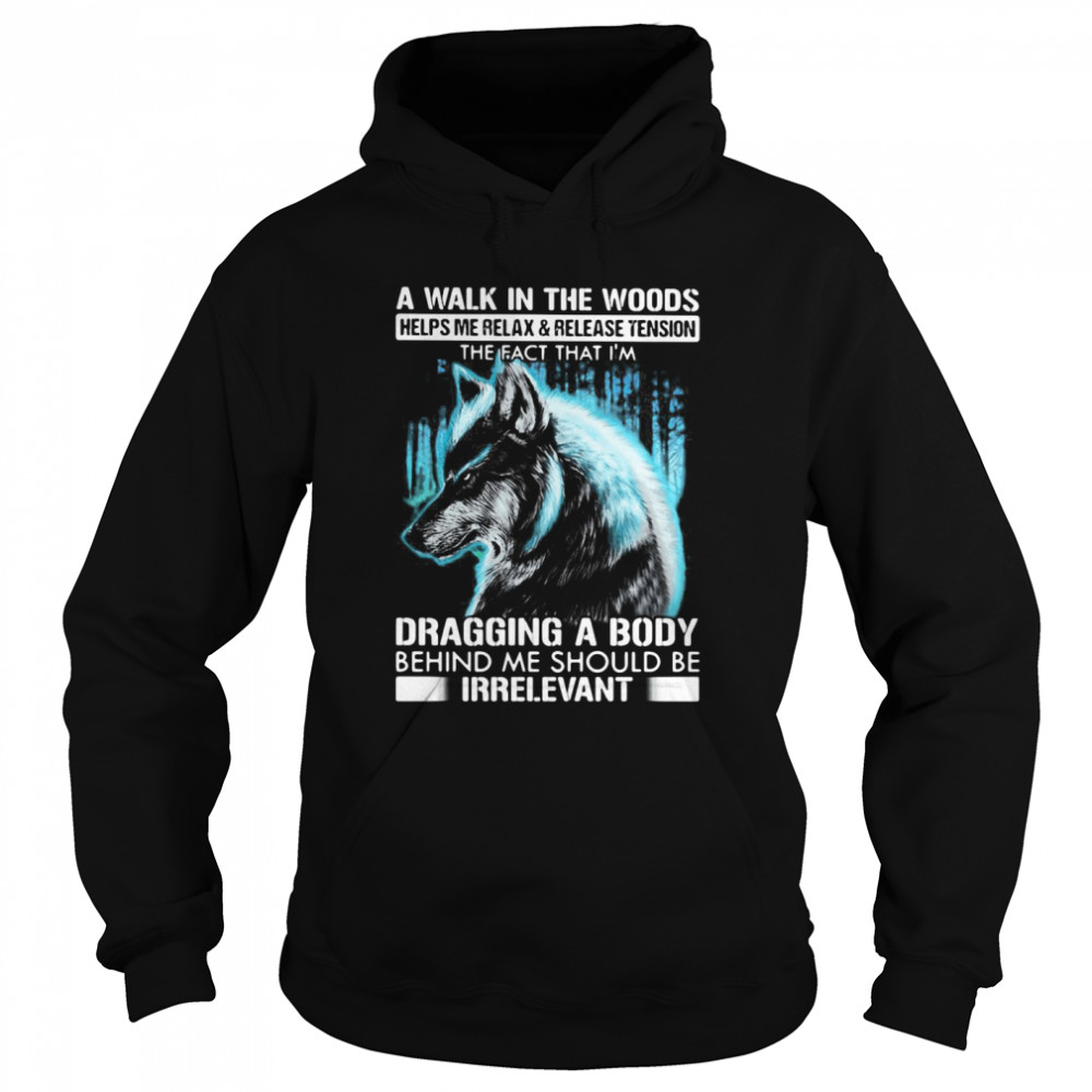 A Walk In The Woods Helps Me Relax And Release Tension The Fact Wolf  Unisex Hoodie
