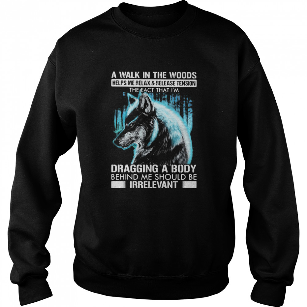 A Walk In The Woods Helps Me Relax And Release Tension The Fact Wolf  Unisex Sweatshirt