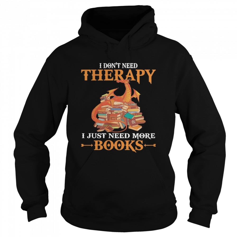 Dragon I Don't Need Therapy I Just Need More Books  Unisex Hoodie
