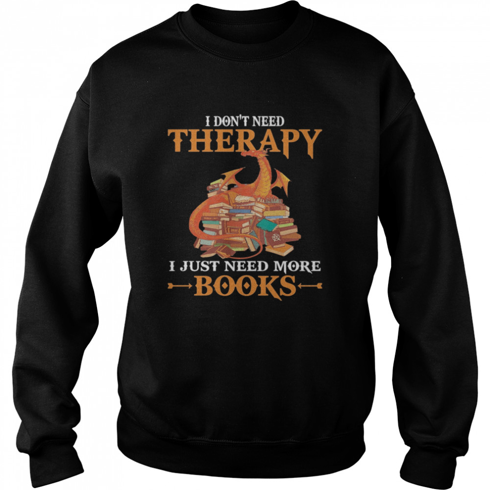 Dragon I Don't Need Therapy I Just Need More Books  Unisex Sweatshirt