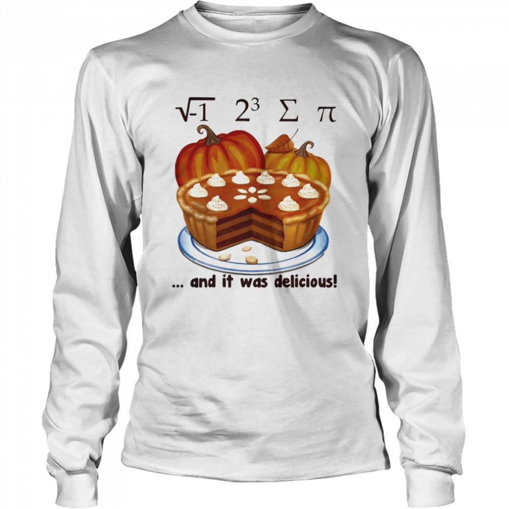 √-1 2^3 ∑ π and it was delicious cake pumpkin halloween  Long Sleeved T-shirt