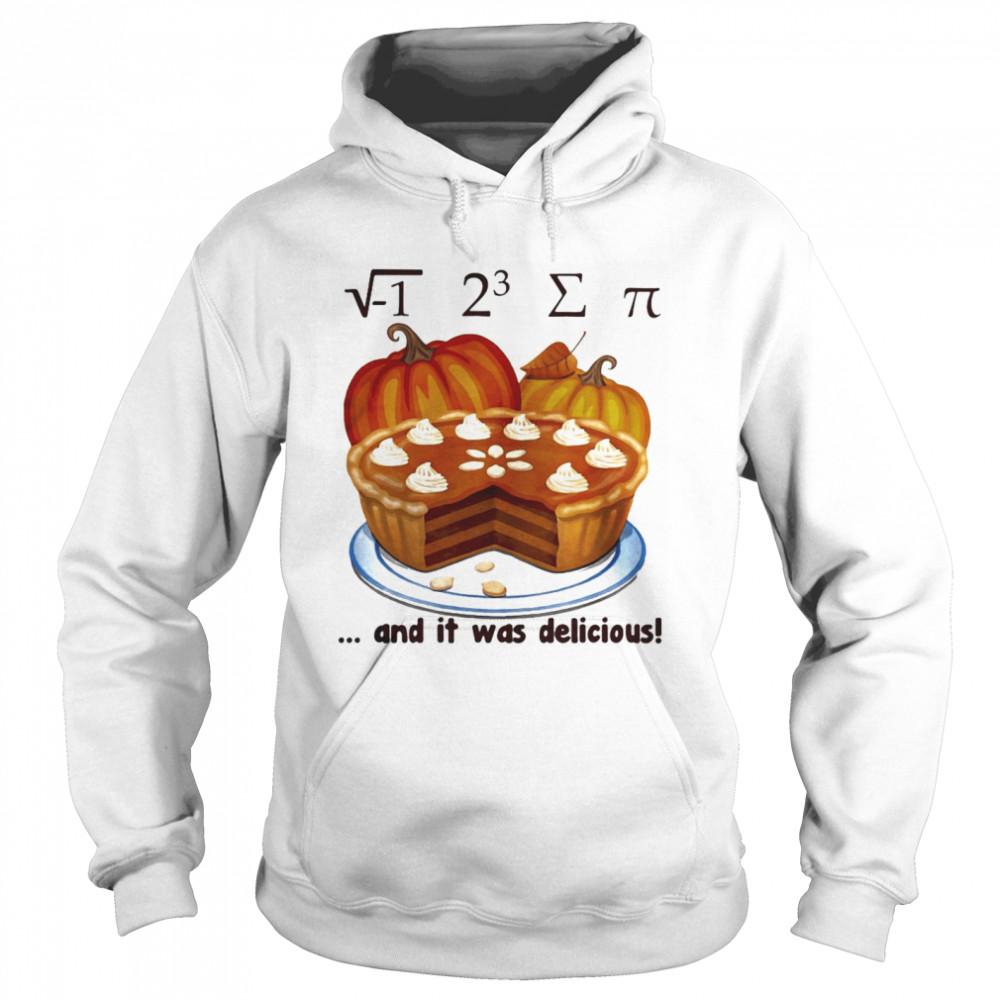 √-1 2^3 ∑ π and it was delicious cake pumpkin halloween  Unisex Hoodie