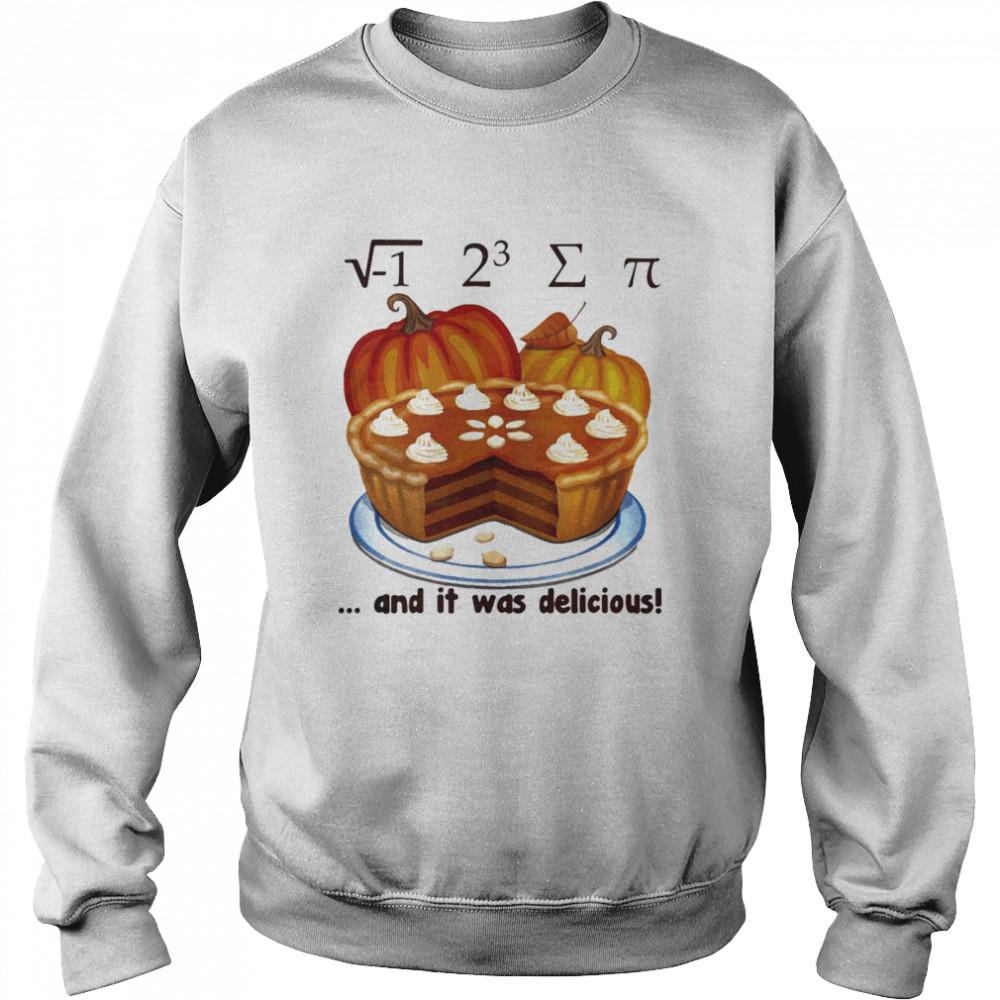 √-1 2^3 ∑ π and it was delicious cake pumpkin halloween  Unisex Sweatshirt