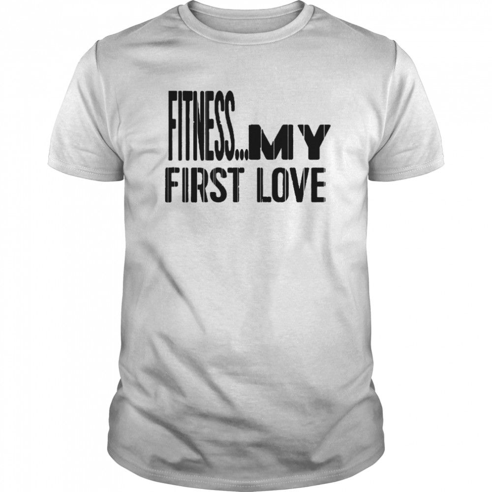 Fitness My first love  Classic Men's T-shirt