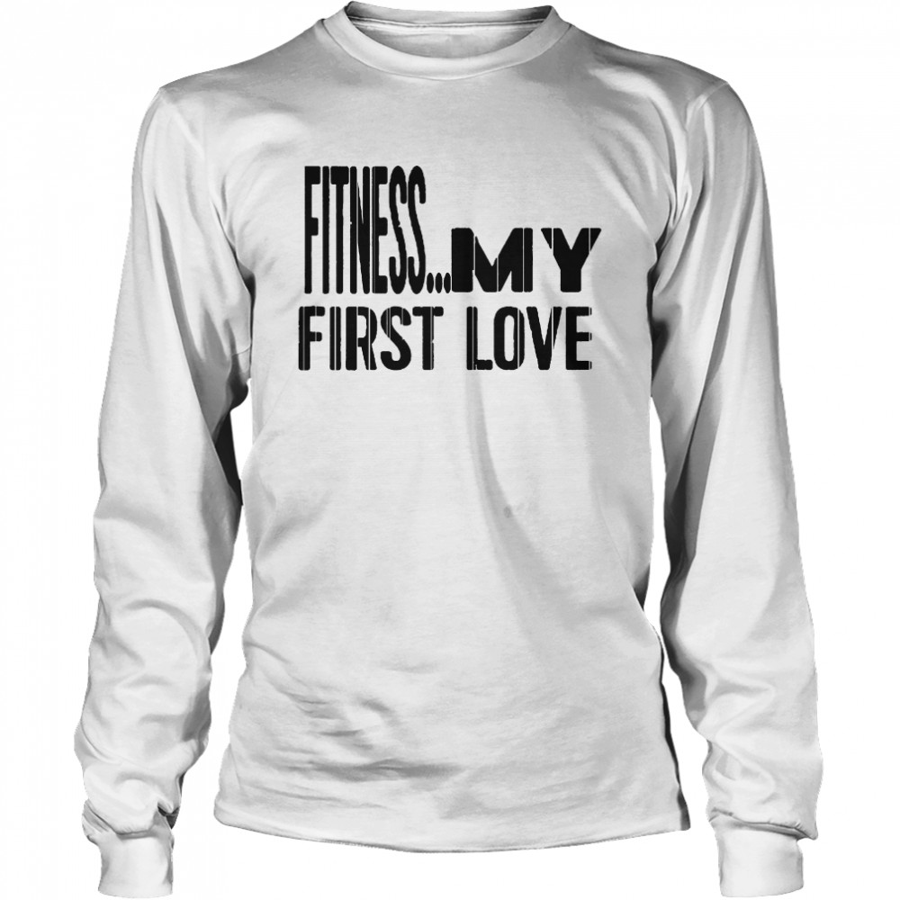 Fitness My first love  Long Sleeved T-shirt