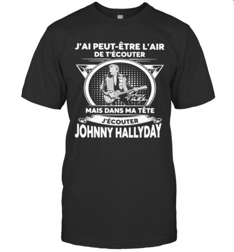 J'Ai Peut Etre L'Air De T'Ecouter Mais Dans Ma Tete J'Ecouter Hohnny Hallyday Signatures T-Shirt Classic Men's T-shirt