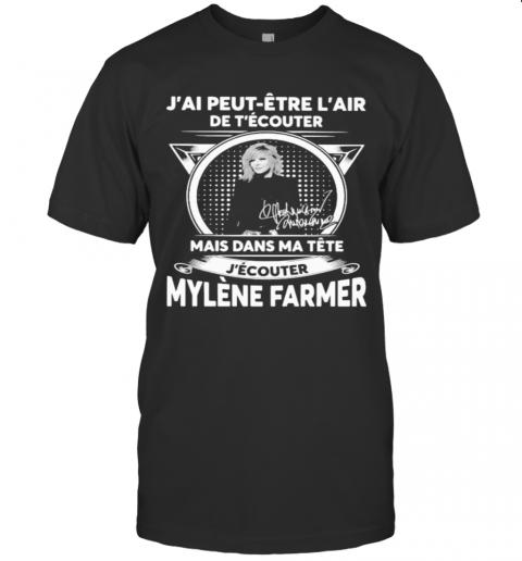 J'Ai Peut Etre L'Air De T'Ecouter Mais Dans Ma Tete J'Ecouter Mylene Farmer Signatures T-Shirt Classic Men's T-shirt