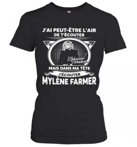 J'Ai Peut Etre L'Air De T'Ecouter Mais Dans Ma Tete J'Ecouter Mylene Farmer Signatures T-Shirt Classic Women's T-shirt