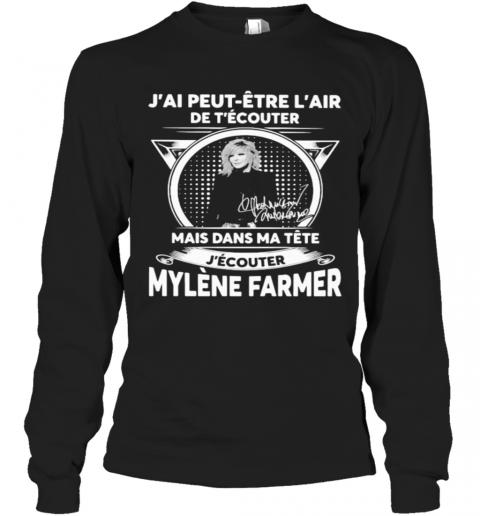 J'Ai Peut Etre L'Air De T'Ecouter Mais Dans Ma Tete J'Ecouter Mylene Farmer Signatures T-Shirt Long Sleeved T-shirt