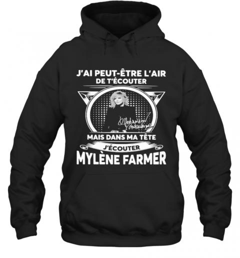 J'Ai Peut Etre L'Air De T'Ecouter Mais Dans Ma Tete J'Ecouter Mylene Farmer Signatures T-Shirt Unisex Hoodie