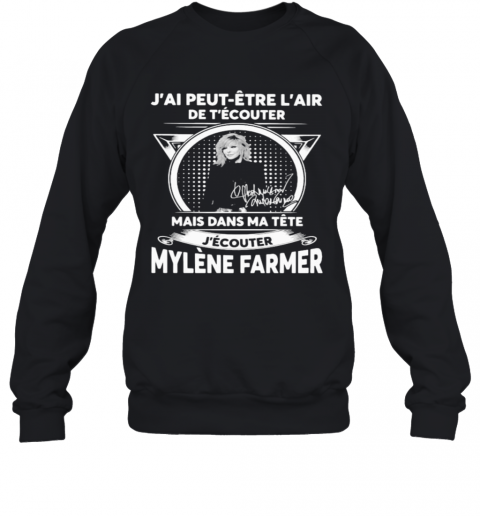 J'Ai Peut Etre L'Air De T'Ecouter Mais Dans Ma Tete J'Ecouter Mylene Farmer Signatures T-Shirt Unisex Sweatshirt