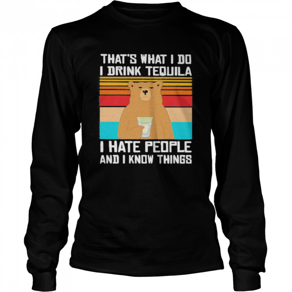 That's What I Do I Drink Tequila I Hate People And I Know Things Bear Vintage Retro  Long Sleeved T-shirt