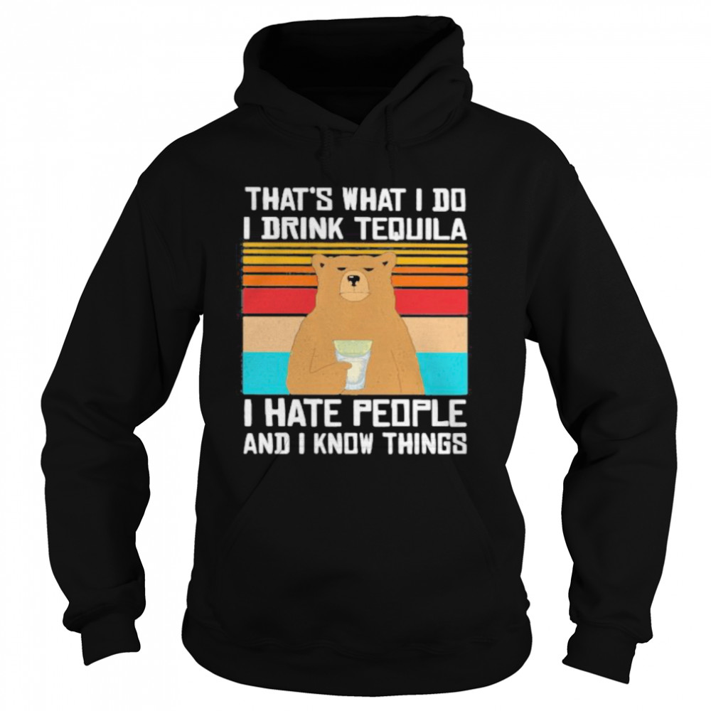 That's What I Do I Drink Tequila I Hate People And I Know Things Bear Vintage Retro  Unisex Hoodie