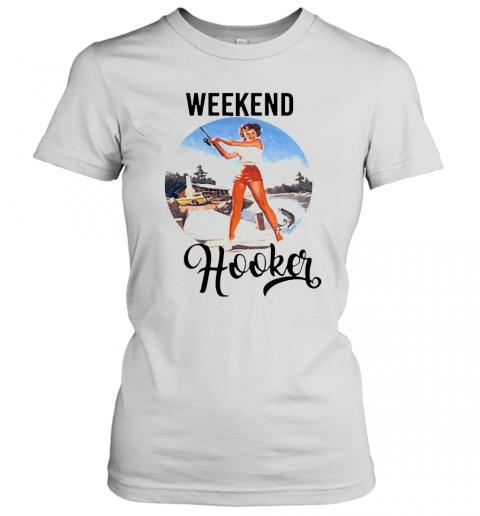 Weekend Hooker Fishing Girl T-Shirt Classic Women's T-shirt