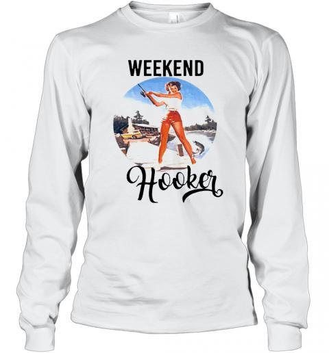 Weekend Hooker Fishing Girl T-Shirt Long Sleeved T-shirt