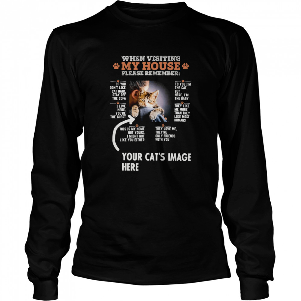 When Visiting My House Please Remember Your Cat's Image Here  Long Sleeved T-shirt