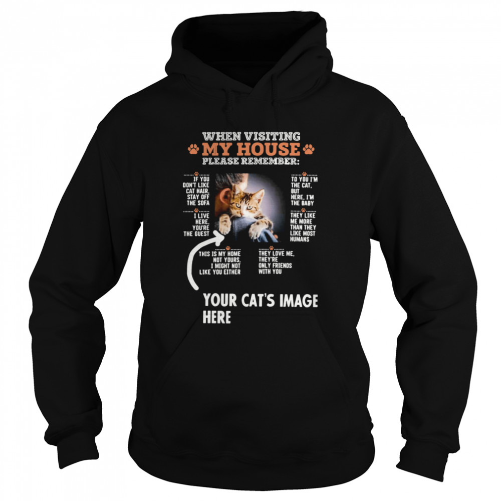 When Visiting My House Please Remember Your Cat's Image Here  Unisex Hoodie
