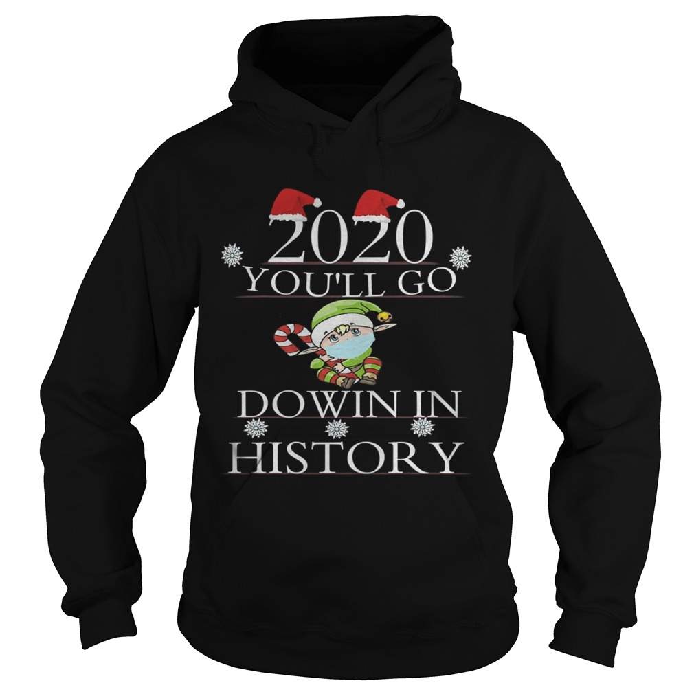 2020 Youll Go Down In History Elf Wear Mask Christmas  Hoodie