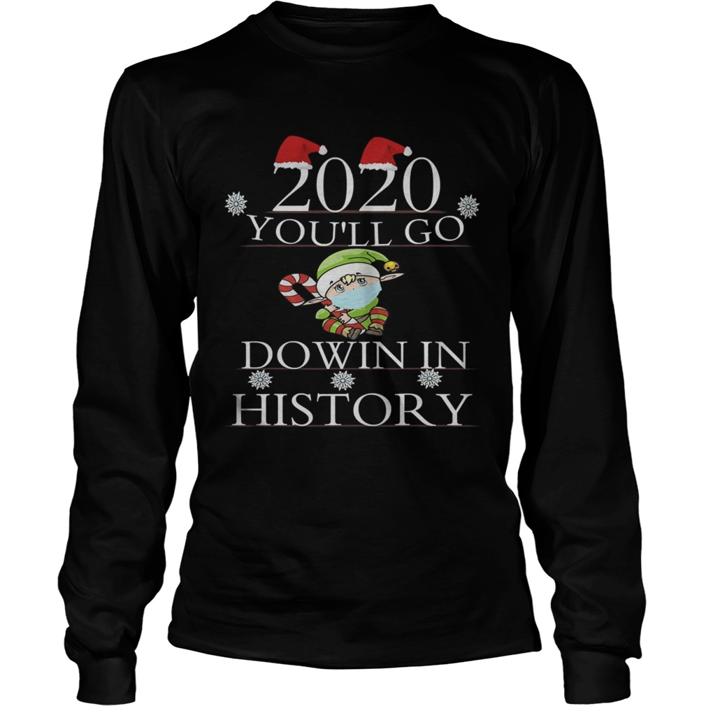2020 Youll Go Down In History Elf Wear Mask Christmas  Long Sleeve