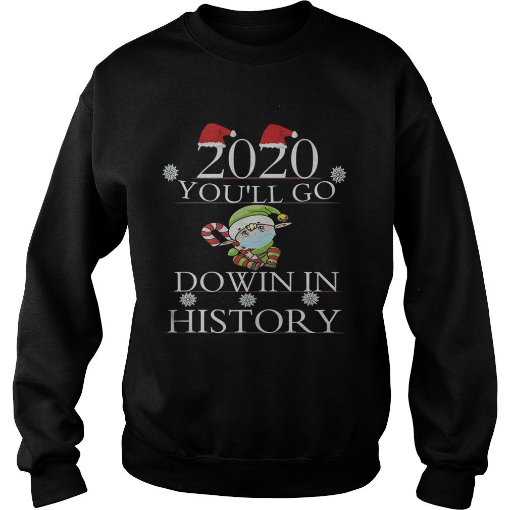 2020 Youll Go Down In History Elf Wear Mask Christmas  Sweatshirt