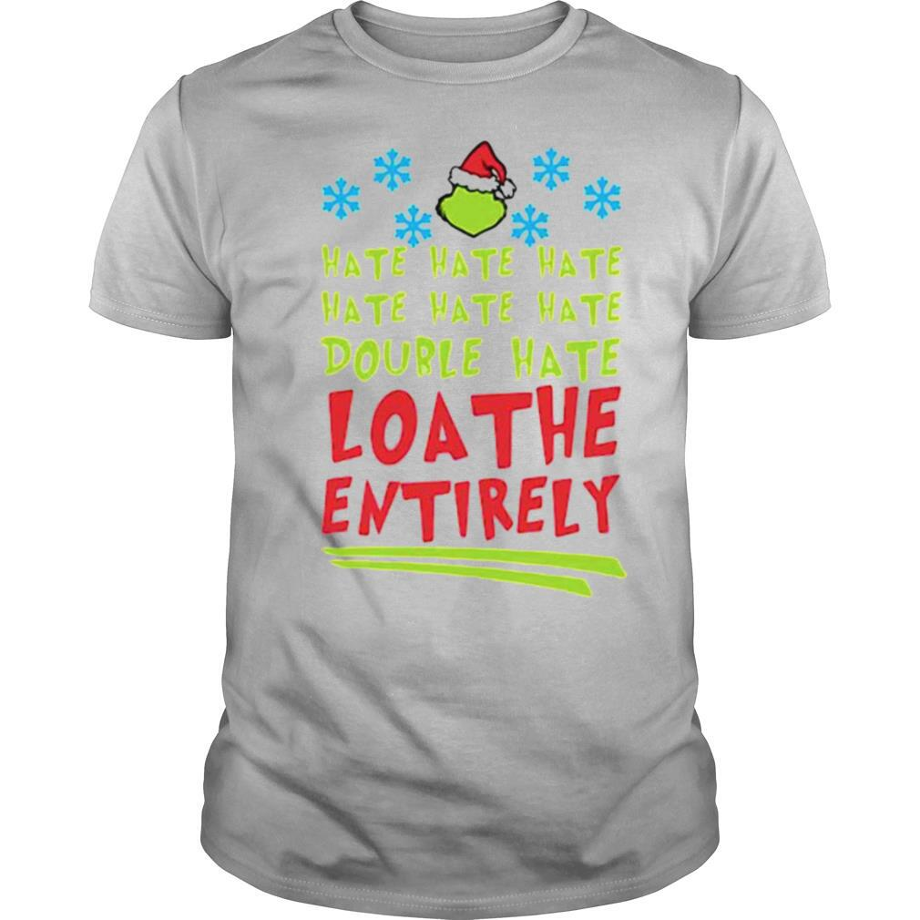 Hate Hate Hate Double Hate Loathe Entirely Hat Santa Grinch Xmas shirt