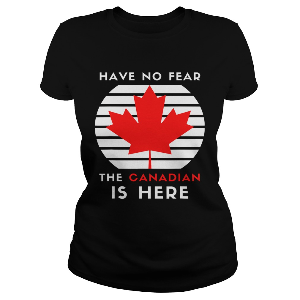 Have No Fear The Canadian Is Here Meme Canada Patriotic  Classic Ladies