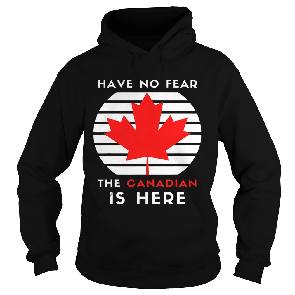 Have No Fear The Canadian Is Here Meme Canada Patriotic  Hoodie