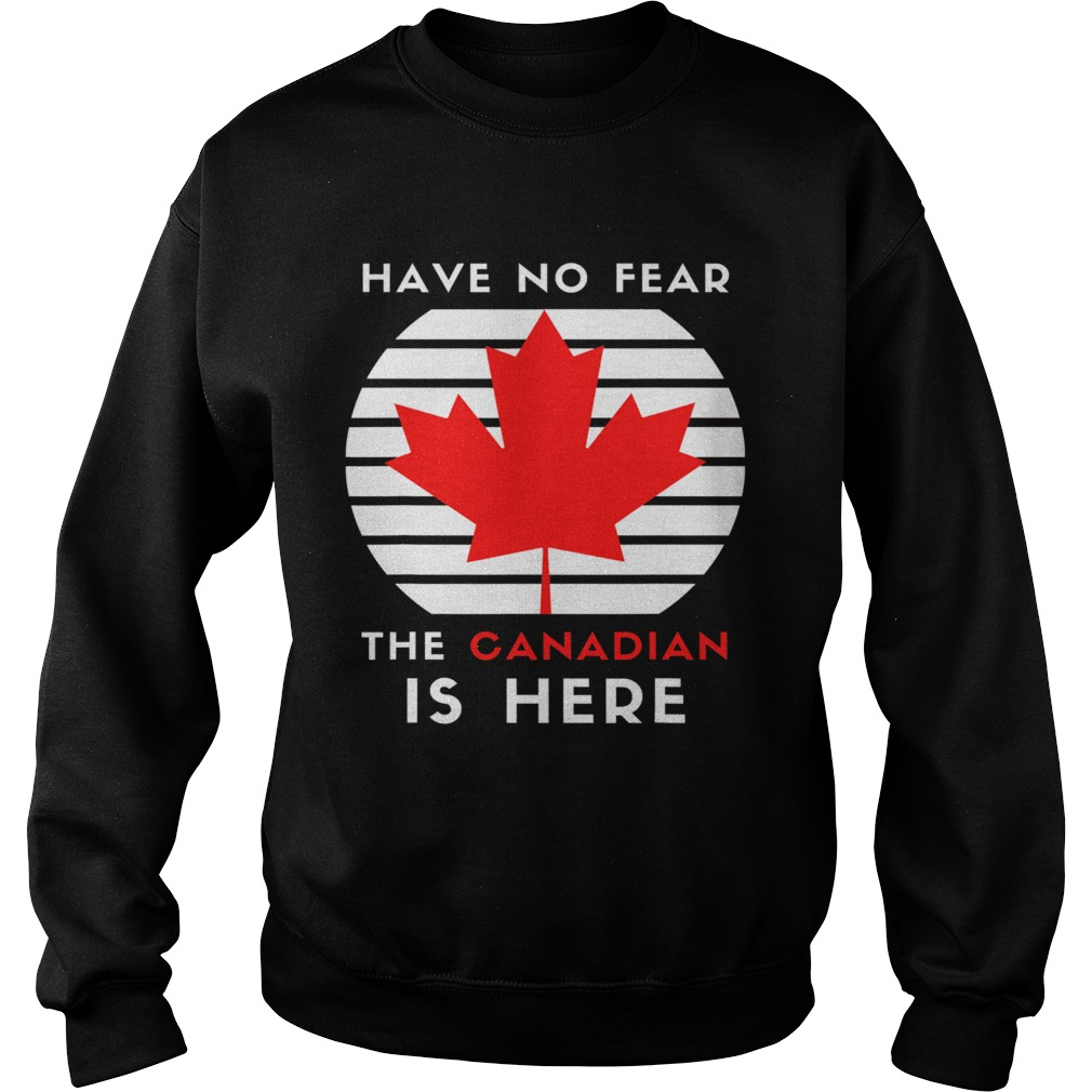 Have No Fear The Canadian Is Here Meme Canada Patriotic  Sweatshirt