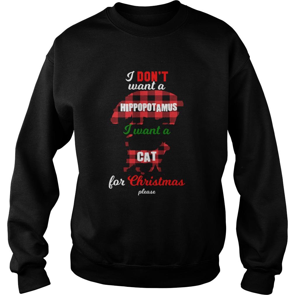 I Dont Want A Hippopotamus Cat For Christmas Please  Sweatshirt